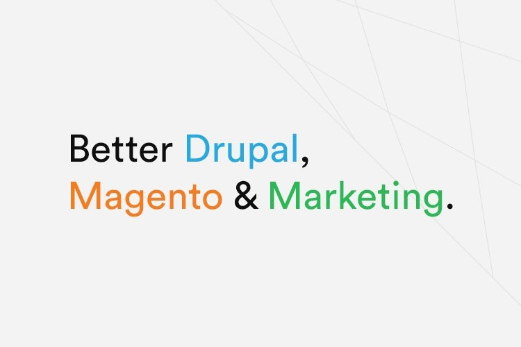 Better Drupal, Magento and Marketing